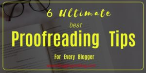 6 Ultimate Best Proofreading Tips For Every Blogger
