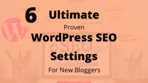 6 Ultimate Proven WordPress SEO Settings For New Bloggers
