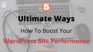 Read more about the article 5 Ultimate Ways: How To Boost Your WordPress Site Performance