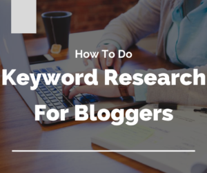 How To Do Keyword Research For Bloggers